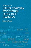 A Guide to Using Corpora for English Language Learners: Empowering Language Learners to Become Independent Learners Through Corpus-aided Discovery and Investigation
