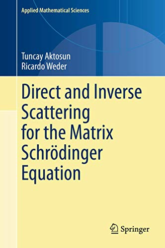 Compare Textbook Prices for Direct and Inverse Scattering for the Matrix Schrödinger Equation Applied Mathematical Sciences 203 1st ed. 2021 Edition ISBN 9783030384302 by Aktosun, Tuncay,Weder, Ricardo