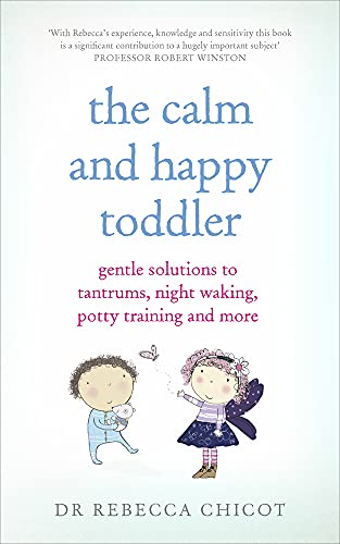 The Calm and Happy Toddler: Gentle Solutions to Tantrums, Night Waking,...