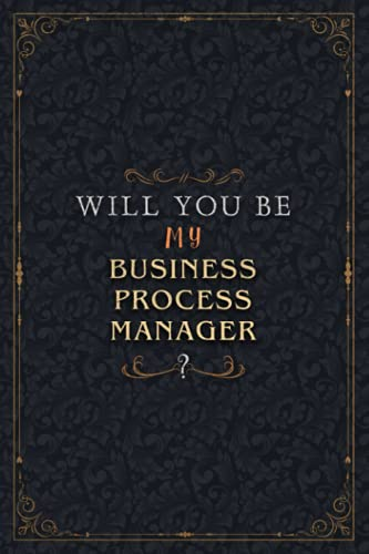 Business Process Manager Notebook Planner - Will You Be My Business Process Manager , Job Title Working Cover To Do List Journal: 5.24 x 22.86 cm, ... Over 100 Pages, 6x9 inch, Organizer