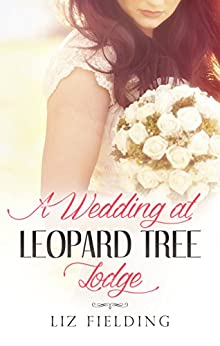 A Wedding At Leopard Tree Lodge (Escape Around the World Book 10) by [LIZ FIELDING]