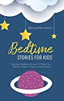 Bedtime Stories For Kids: The Best Bedtime Stories To Make Your Children Sleep In Peace And Serenity