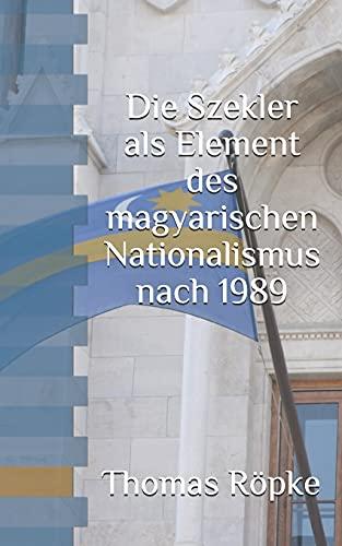 Die Szekler als Element des magyarischen Nationalismus nach 1989 (Historische Forschungen der laTèntarchäologie, Band 1)