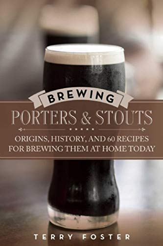 Brewing Porters and Stouts: Origins, History & Recipes