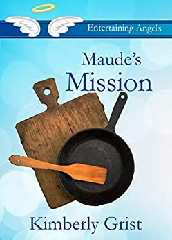 Maude's Mission (Entertaining Angels Book 5) by [Kimberly Grist]