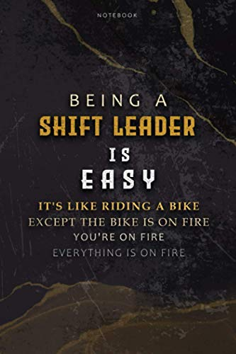 Lined Notebook Journal Being A Shift Leader Is Easy It's Like Riding A Bike Except The Bike Is On Fire You're On Fire Everything Is On Fire: Hourly, ... Paycheck Budget, 6x9 inch, To Do List, Bill
