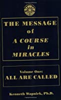 The Message of a Course in Miracles: All Are Called, Few Choose to Listen
