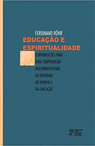 Educação e Espiritualidade: Contribuições Para uma Compreensão Multidimensional da Realidade, do Homem e da Educação