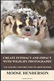 Create Intimacy and Impact with Wildlife Photography: Use and Construction of Ground Pods