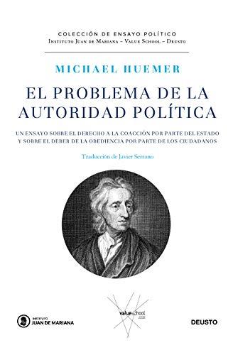 El problema de la autoridad política: Un ensayo sobre el derecho a la coacción por parte de Estado y sobre el deber de la obediencia por parte de los ciudadanos (Juan de Mariana-Value School-Deusto)