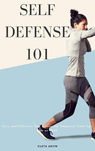 SELF DEFENSE 101: Easy and effective self protection whatever your age, size or skill (English Edition)