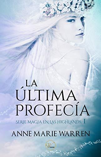 La última profecía.: 1 (Serie Magia en las Highlands)