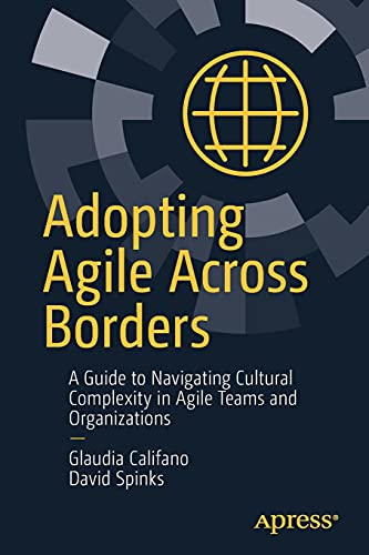 Adopting Agile Across Borders: A Guide to Navigating Cultural Complexity in Agile Teams and Organizations Front Cover