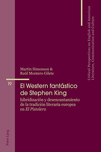 El Western fantástico de Stephen King; Hibridización y desencantamiento de la tradición literaria europea en El Pistolero (19) (Critical Perspectives on English and American Literature, Co)