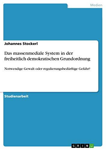 Das massenmediale System in der freiheitlich demokratischen Grundordnung: Notwendige Gewalt oder regulierungsbedürftige Gefahr?