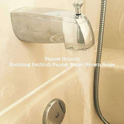 Soothing Bathtub Faucet Water Brown Noise