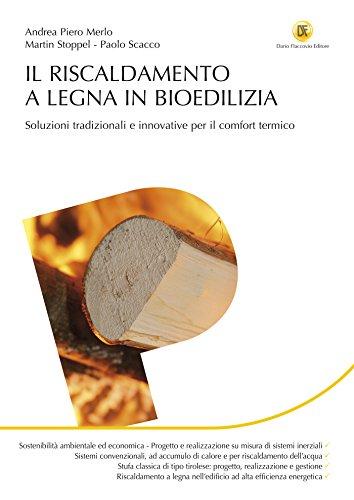 Il riscaldamento a legna in bioedilizia: Soluzioni tradizionali e innovative per il comfort termico