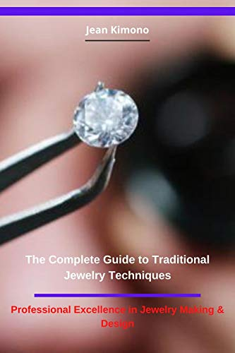 The Complete Guide to Traditional Jewelry Techniques: Professional Excellence in Jewelry Making & Design (English Edition)