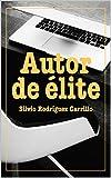 Autor de élite: Cómo publicar tu libro exitosamente
