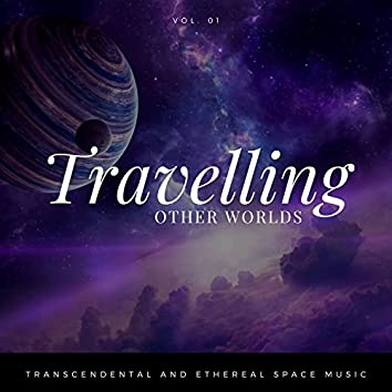 Travelling Other Worlds - Transcendental And Ethereal Space Music, Vol. 01