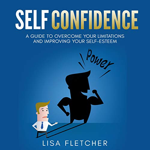 Self Confidence: A Guide to Overcome Your Limitations and Improving Your Self-Esteem cover art