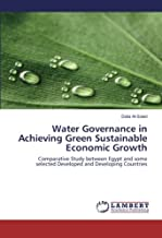 Water Governance in Achieving Green Sustainable Economic Growth: Comparative Study between Egypt and some selected Developed and Developing Countries