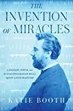 Image of The Invention of Miracles: Language, Power, and Alexander Graham Bell's Quest to End Deafness