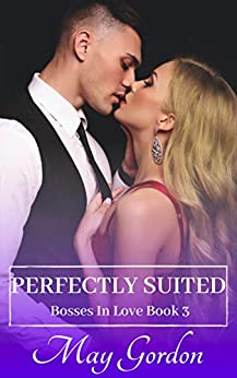 Perfectly Suited (Bosses In Love Book 3) by [May Gordon]