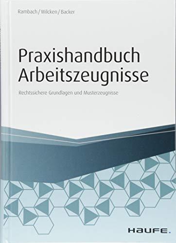 Praxishandbuch Arbeitszeugnisse: Rechtssichere Grundlagen und Musterzeugnisse (Haufe Fachbuch)