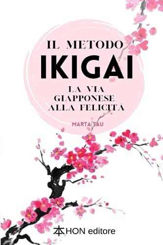 Il metodo Ikigai: La via giapponese alla felicità
