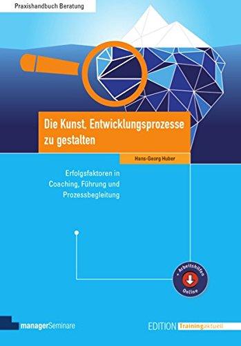Die Kunst, Entwicklungsprozesse zu gestalten: Erfolgsfaktoren in Coaching, Führung und Prozessbegleitung (Edition Training aktuell)