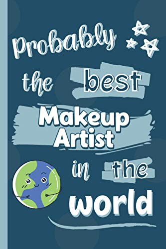Probably The Best Makeup Artist In The World: Gifts for Makeup Artists: Personalised Notebook or Journal: Blank Lined Paperback Book