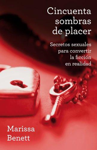 Cincuenta sombras de placer: Secretos sexuales para convertir la ficción en realidad