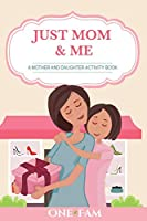 Just Mom & Me: A Mother Daughter Activity Book