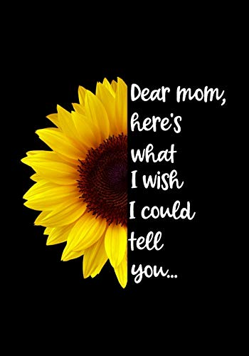 Dear Mom, here's what I wish I could tell you: A Grief Journal to Write Letters to Mom, for young kids, teens & adult children healing from a mother's ... or best friend (Condolence and Sympathy Gift)