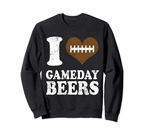 I Love Game Day Beers Football Funny Drinking Quotes Humor Sweatshirt