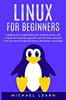Linux for beginners: A Guide for Linux fundamentals and technical overview with a logical and systematic approach. Learn the basic command lines and move through the process advancing in knowledge