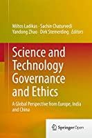Science and Technology Governance and Ethics: A Global Perspective from Europe, India and China