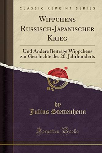 Wippchens Russisch-Japanischer Krieg: Und Andere Beiträge Wippchens zur Geschichte des 20. Jahrhunderts (Classic Reprint)
