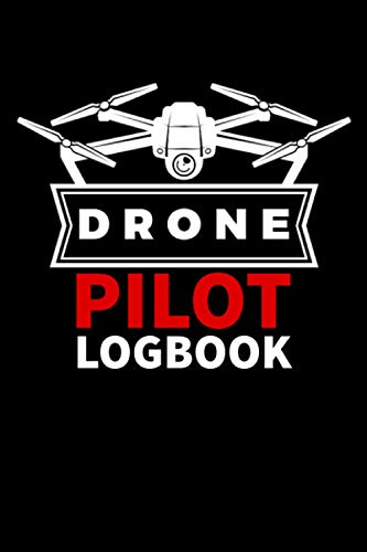 Drone Pilot LogBook: Log Book For Drone Pilots & Operators: Drone flight journal I UAS Pilot I Gifts For Drone Lovers