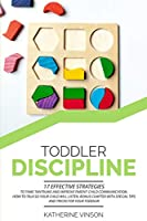Toddler Discipline: 17 Effective Strategies to Tame Tantrums and Improve Parent-Child Communication. How to Talk So Your Child Will Listen. Bonus Chapter with Special Tips and Tricks for Your Toddler