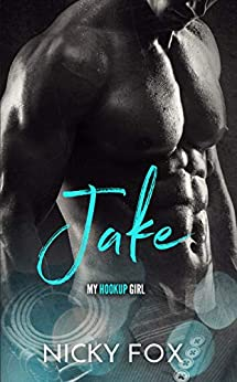 Jake: An Enemies to Lovers Romance (My Hookup Girl) (My Girl Book 2) by [Nicky Fox]