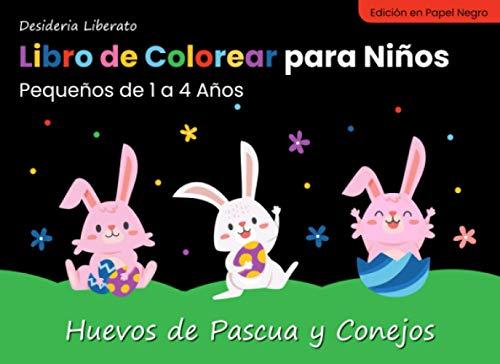 Libro de Colorear para Niños Pequeños de 1 a 4 Años. Huevos de Pascua y Conejos. Edición en Papel Negro: Imágenes Blancas de Alto Contraste Sobre Fondo Negro.