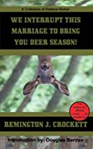 We Interrupt This Marriage To Bring You Deer Season: A collection of outdoor humor