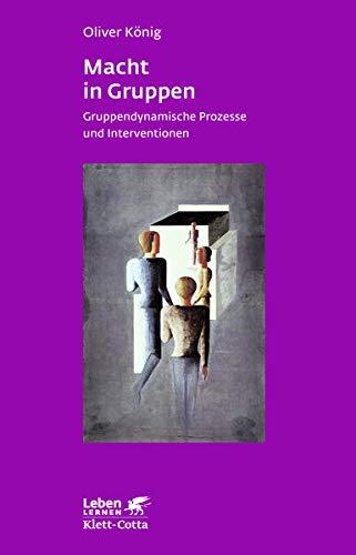 Macht in Gruppen. Gruppendynamische Prozesse und Interventionen (Leben Lernen 106)