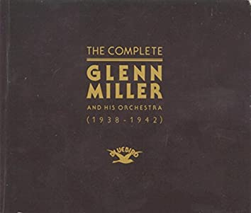 The Complete Glenn Miller and His Orchestra