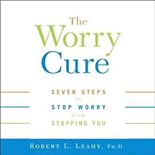 The Worry Cure     Seven Steps To Stop Worry From Stopping You              By:                                                                                                                                 Robert L. Leahy                               Narrated by:                                                                                                                                 Mike Chamberlain                      Length: 3 hrs and 33 mins     9 ratings     Overall 4.7