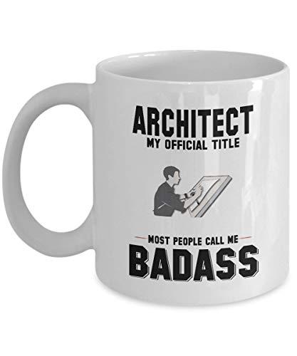 N\A Idea de Regalo de cumpleaños y Navidad para Hombres - Taza de café Divertida de Arquitecto - Arquitecto Mi título Oficial La mayoría de la Gente me Llama Badass - Cerámica Blanca h2030