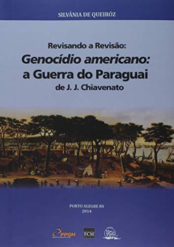 Revisando a Revisão. Genocídio Americano. A Guerra do Paraguai