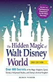 The Hidden Magic of Walt Disney World: Over 600 Secrets of the Magic Kingdom, Epcot, Disney s Hollywood Studios, and Disney s Animal Kingdom